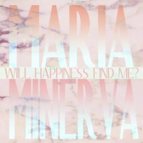 mariaminervawillhappinessfindme