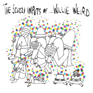 Willie Weird - The Scuzzy Inputs Of... [LP]
