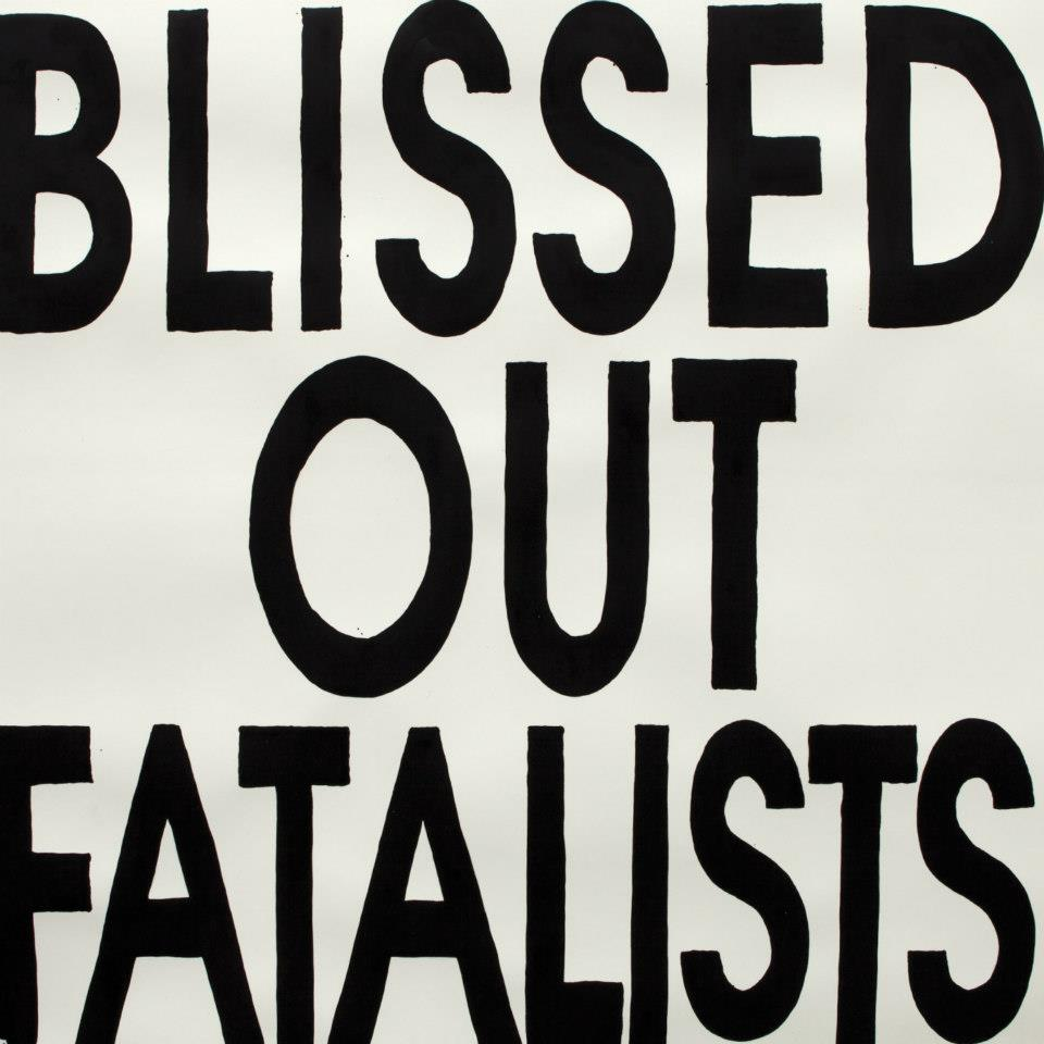 blissed out fatalists
