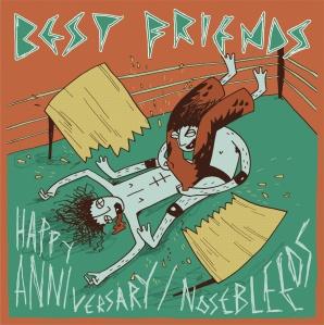 Best Friends - 'Happy Anniversary : Nosebleeds' 7%22