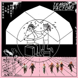 teardrop factory thrash in the heart