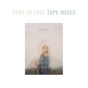 tape waves here to fade