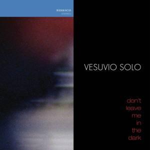 vesuvio-solo-dont-leave-me-in-the-dark